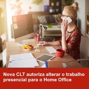 Nova CLT autoriza alterar o trabalho presencial para o Home Office