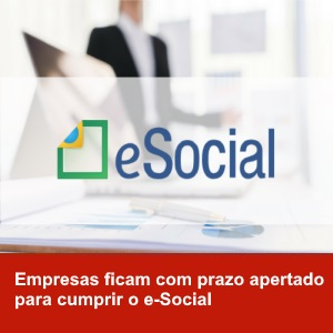 Empresas ficam com prazo apertado para cumprir o e-Social